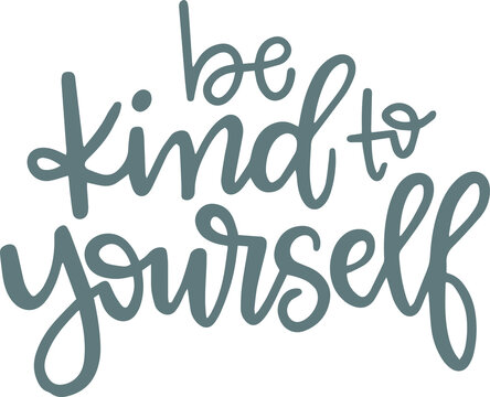 be kind to yourself logo sign inspirational quotes and motivational typography art lettering composition design