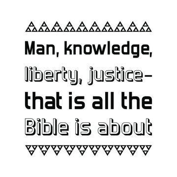 Man, knowledge, liberty, justice–that is all the Bible is about. Vector Quote