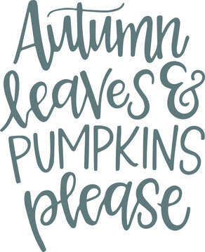 autumn leaves and pumpkins please logo sign inspirational quotes and motivational typography art lettering composition design