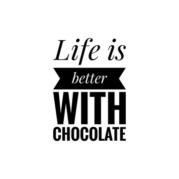 ''Life is better with chocolate'' Lettering