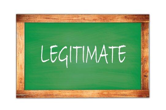 LEGITIMATE text written on green school board.