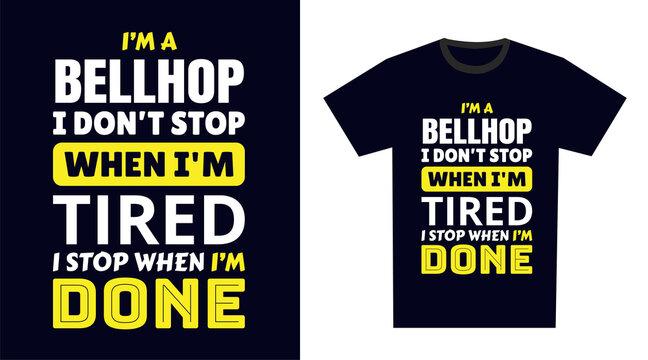 Bellhop T Shirt Design. I 'm a Bellhop I Don't Stop When I'm Tired, I Stop When I'm Done