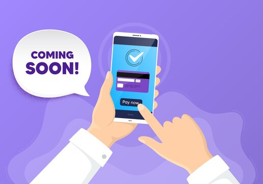 Coming soon. Pay by card from phone. Promotion banner sign. New product release symbol. Coming soon chat bubble. Online payment by credit card. Hand hold smartphone. Vector