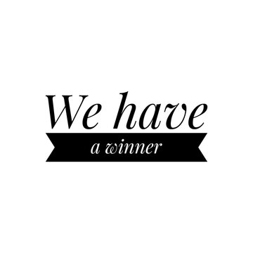 ''We have a winner'' Lettering