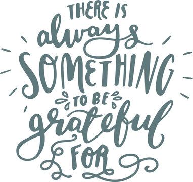 there is always something to be grateful for logo sign inspirational quotes and motivational typography art lettering composition design