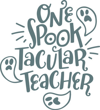 one spooktacular teacher logo sign inspirational quotes and motivational typography art lettering composition design