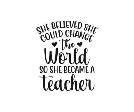 she believed she could change the world so she became a teacher. school T-shirt design, Teacher gift, Apple vector, School T-shirt vector, Teacher Shirt vector, typography T-shirt Design