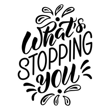 Vector image with inscription - whats stopping you - on a white background. For the design of postcards, posters, banners, notebook covers, prints for t-shirt, mugs, pillows