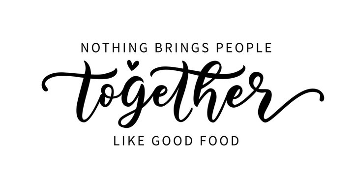 NOTHING BRINGS PEOPLE TOGETHER LIKE GOOD FOOD. Hand lettering typography poster for restaurant and cafe. Motivation food quote. Graphic design for print tee, shirt, banner. Vector illustration. Text