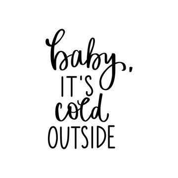 Baby it's cold outside typography inscription. Hand drawn vector lettering text isolated on white background.