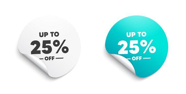 Up to 25 percent off Sale. Round sticker with offer message. Discount offer price sign. Special offer symbol. Save 25 percentages. Circle sticker mockup banner. Discount tag badge shape. Vector