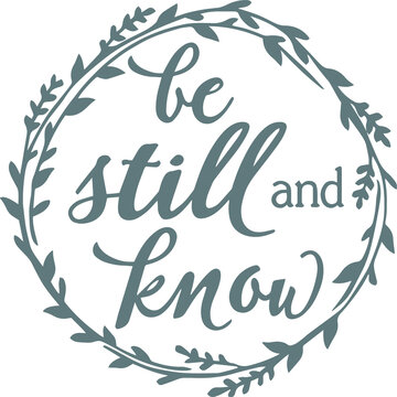 be still and know background logo sign inspirational quotes and motivational typography art lettering composition design