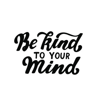 Be kind to your mind. Psychological hand lettering health awareness. Handwritten positive self-care inspirational quote.