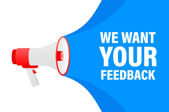 We want your feedback megaphone blue banner in 3D style on white background. Vector illustration.