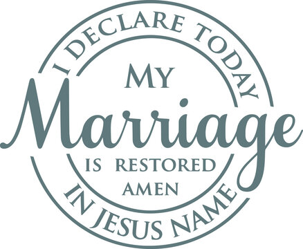 i declare today my marriage is restored amen is jesus name logo sign inspirational quotes and motivational typography art lettering composition design