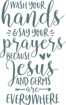 wash your hands and say your prayers because jesus and germs are everywhere logo sign inspirational quotes and motivational typography art lettering composition design