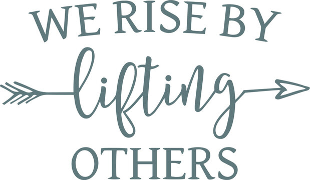 we rise by lifting others logo sign inspirational quotes and motivational typography art lettering composition design