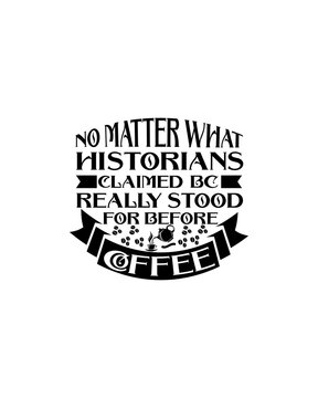 No matter what historians claimed BC really stood for before Coffee. Hand drawn typography poster design.