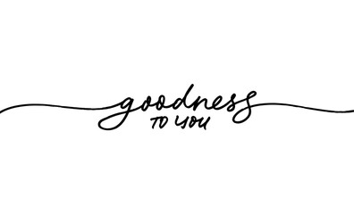 Goodness to you hand drawn vector line lettering. Modern continuous calligraphy isolated on white background. Kindness and good concept, text for banner, poster, greeting card