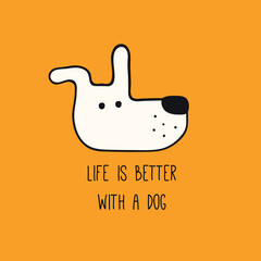 Cute funny dog, puppy face, quote Life is better with a dog. Hand drawn black and white vector illustration, isolated on orange. Line art. Pet logo, icon. Design concept poster, t-shirt, fashion print