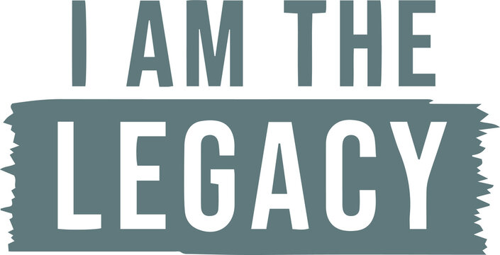 i am the legacy logo sign inspirational quotes and motivational typography art lettering composition design