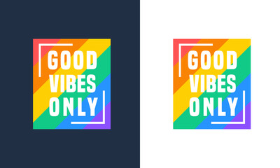 Good vibes only motivational poster and colorful modern typography t shirt design. Inspirational positive sign. Quote typographic colorful vector illustration with lettering and rainbow concept