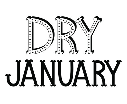 Dry January lettering poster. Alcohol-free challenge. Funny quote about stop drinking. Good for card, banner, menu, board.