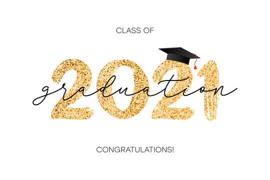 Class of 2021. Graduation banner with gold numbers, graduate academic cap and golden glitter. Concept for graduation design. Congratulation card with lettering text. Vector.