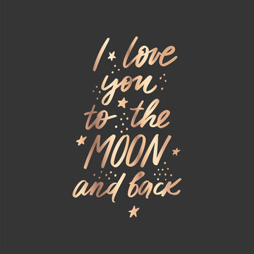 I love you to the moon and back golden lettering vector quote. Romantic calligraphy phrase for Valentines day cards, family poster, wedding decoration.