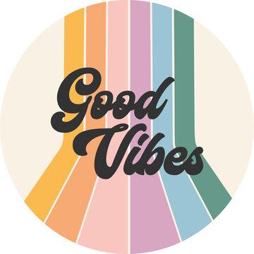 Good Vibes retro rainbow vector graphic design, cute hippie colorful sticker concept, positive happy message, vintage 70s style stripes, circle artwork illustration, boho bohemian gender neutral