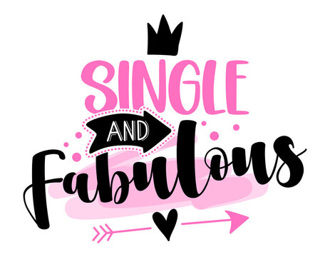 Single and Fabulous - SASSY Calligraphy phrase for Anti Valentine day. Hand drawn lettering for Lovely greetings cards, invitations. Good for t-shirt, mug, scrap booking, gift, printing press.