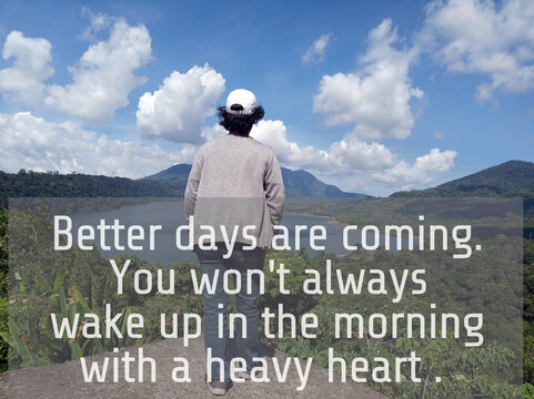 Inspirational motivational words - Better days are coming. You will not always wake up in the morning with a heavy heart. With young woman standing against blue sky and mountain lake view background.
