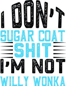 I Don't Sugar COat Shit I'm Not Willy Wonka, Sarcastic Vector File