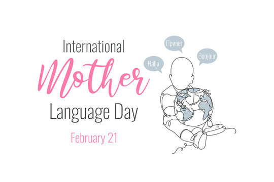 International Mother Language Day celebrate February 21. Greeting card, poster, banner, placard, flyer concept design. Continuous line art baby and Earth globe on white background. Vector illustration