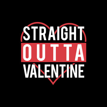 Straight outta valentine vector illustration. Good for t shirt, greeting card, poster, banner, textile print and gift design.