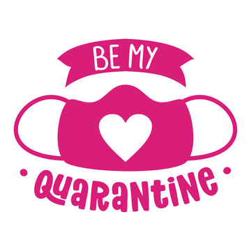 Be my Quarantine (Will you be my Valentine?) pun - Awareness lettering phrase. Social distancing poster with text for self quarantine. Hand letter script motivation Valentine's day message. Covid 2021