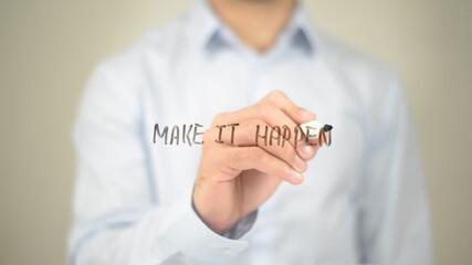 Make it Happen , Man writing on transparent screen