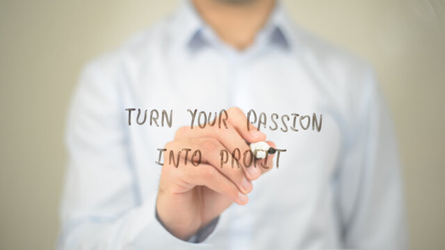 Turn Your Passion into Profit, Man Writing on Transparent Screen