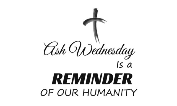 Ash Wednesday is reminder of our humanity, Lent Season Quote, Typography for print or use as poster, card, flyer or T Shirt