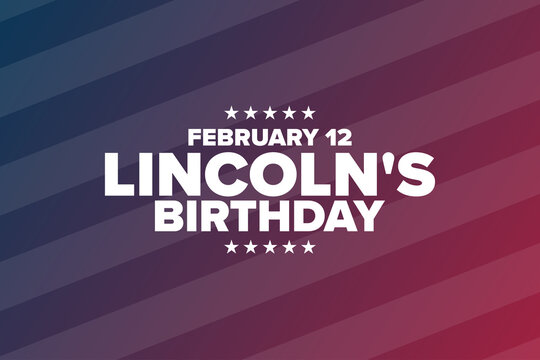 Lincoln's Birthday. February 12. Holiday concept. Template for background, banner, card, poster with text inscription. Vector EPS10 illustration.