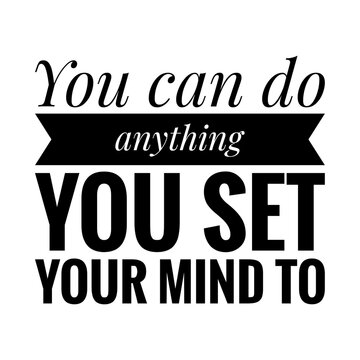 ''You can do anything you set your mind to'' Lettering