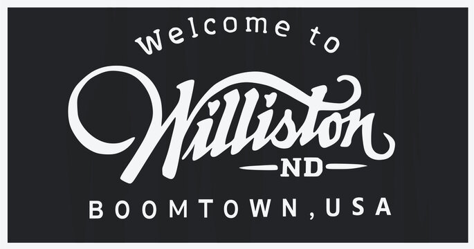 Williston is a town in the state of North Dakota