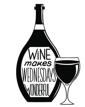 Wine makes Wednesdays wonderful. Funny saying for posters, cafe  and bar, t-shirt design. Brush calligraphy. Hand illustration  of bottle, glass and lettering. Vector design