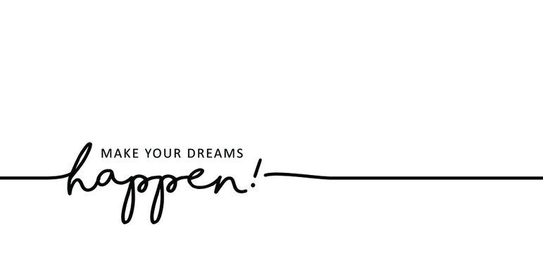 Slogan Make your dreams happen. Positive, motivation and inspiration message concept. Big idea quote. Flat vertor Make your dream happens