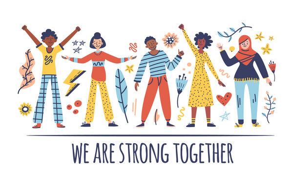 Group of people: men, women are standing together. Concept of diversity, equality, tolerance, multicultural society. Vector set of multicultural people, flowers, elements, text. We are strong together