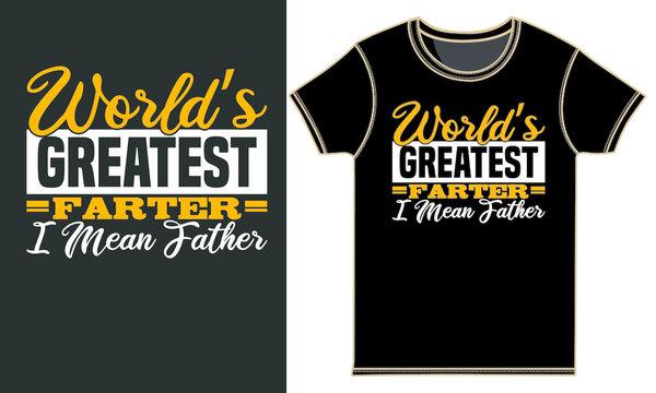 world's greatest farter i mean father, best celebration design, dad t shirt