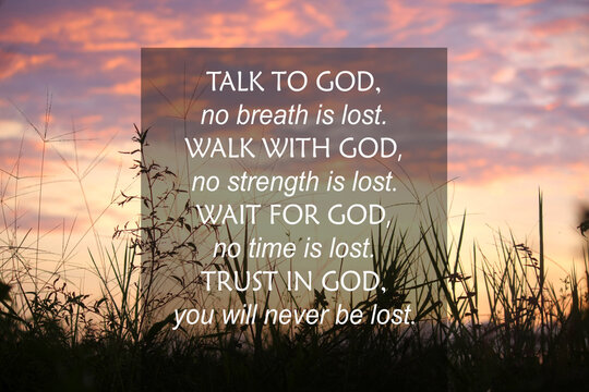 Talk to God, no breath is lost. Walk with God, no strength is lost. Wait for God, no time is lost. Trust in God, you will never be lost. Faith concept on sunset sky and colorful clouds background.