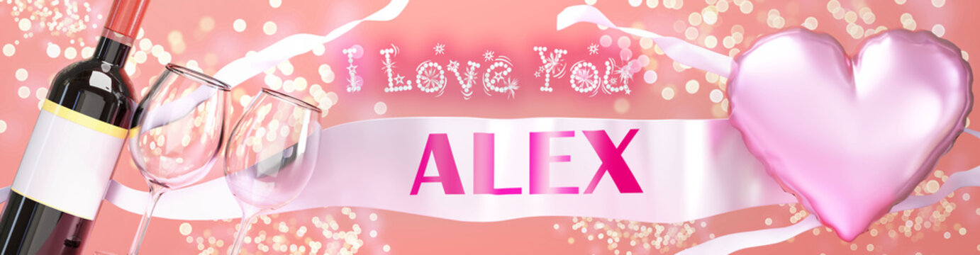 I love you Alex - wedding, Valentine's or just to say I love you celebration card, joyful, happy party style with glitter, wine and a big pink heart balloon, 3d illustration