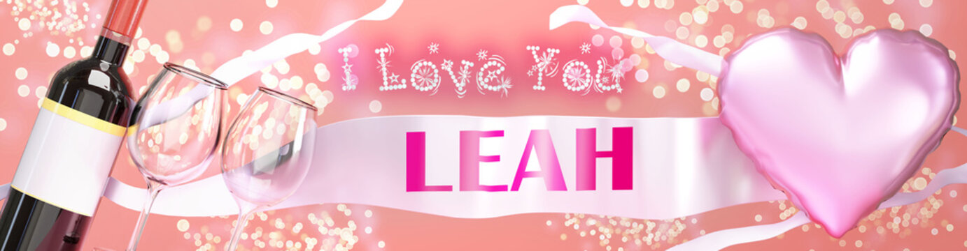 I love you Leah - wedding, Valentine's or just to say I love you celebration card, joyful, happy party style with glitter, wine and a big pink heart balloon, 3d illustration