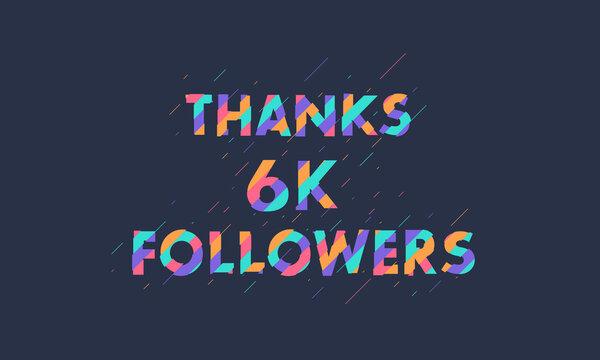 Thanks 6K followers, 6000 followers celebration modern colorful design.